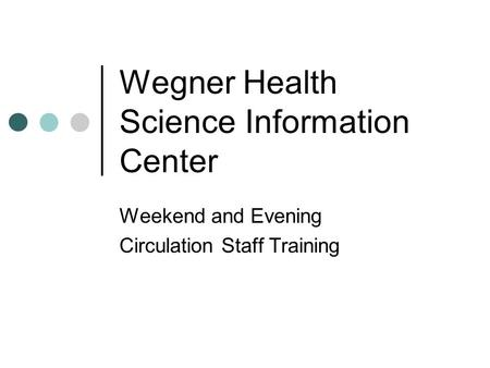 Wegner Health Science Information Center Weekend and Evening Circulation Staff Training.