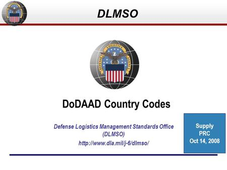 DLMSO DoDAAD Country Codes Defense Logistics Management Standards Office (DLMSO)  Supply PRC Oct 14, 2008.