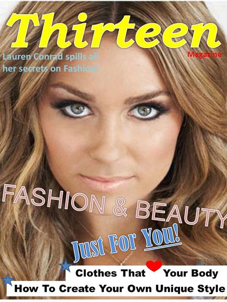 Clothes That Your Body How To Create Your Own Unique Style Magazine Lauren Conrad spills all her secrets on Fashion!