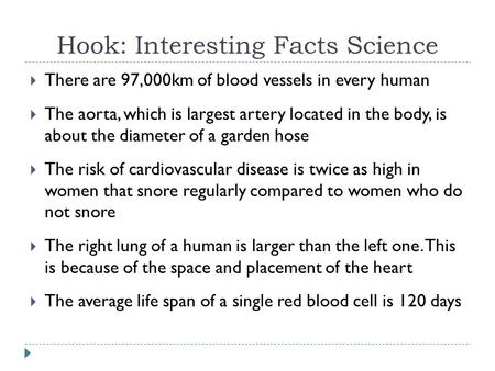 Hook: Interesting Facts Science  There are 97,000km of blood vessels in every human  The aorta, which is largest artery located in the body, is about.