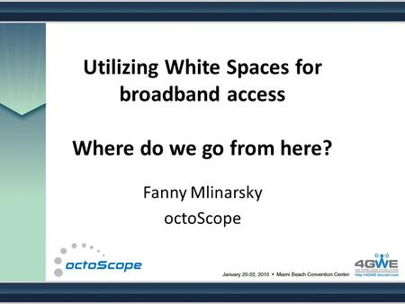 Utilizing White Spaces for broadband access Where do we go from here? Fanny Mlinarsky octoScope.