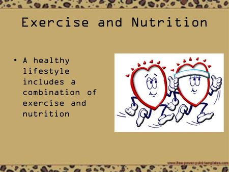 Exercise and Nutrition A healthy lifestyle includes a combination of exercise and nutrition.