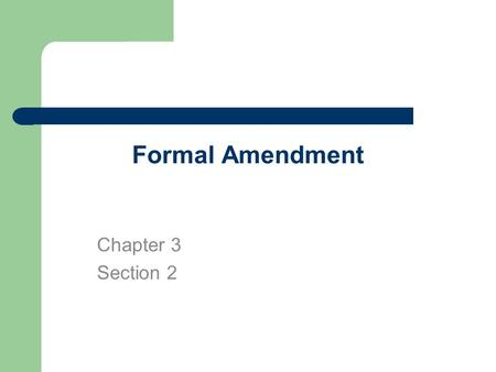 Formal Amendment Chapter 3 Section 2. Key Terms Amendment Ratification Formal Amendment Bill of Rights.