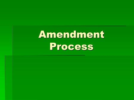 Amendment Process. Formal Amendments  Formal Amendment – Change or addition that becomes part of the written language of the Constitution itself through.