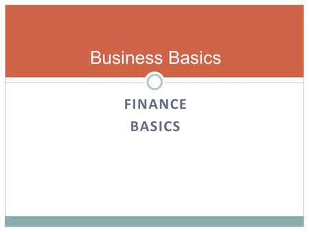 FINANCE BASICS Business Basics. Finance Basics Who cares anyway?  You should  Investors will Why?  Because financial statements tell you the truth.