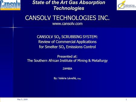 State of the Art Gas Absorption Technologies May 5, 20091 CANSOLV TECHNOLOGIES INC. www.cansolv.com CANSOLV SO 2 SCRUBBING SYSTEM: Review of Commercial.