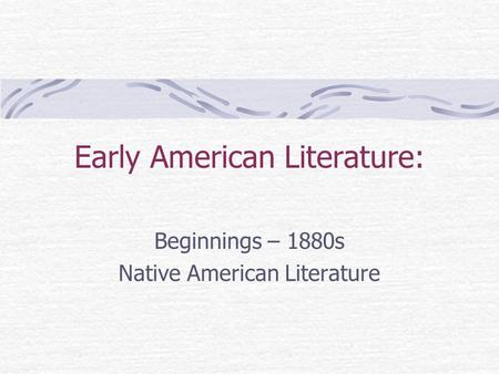 Early American Literature: Beginnings – 1880s Native American Literature.