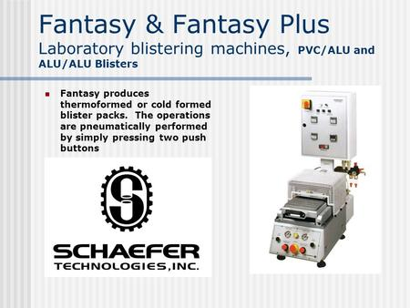Fantasy & Fantasy Plus Laboratory blistering machines, PVC/ALU and ALU/ALU Blisters Fantasy produces thermoformed or cold formed blister packs. The operations.