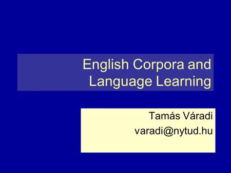 English Corpora and Language Learning Tamás Váradi