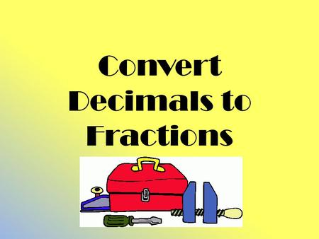 Convert Decimals to Fractions. Focus 4 - Learning Goal #1: Students will know that there are <strong>numbers</strong> that are not <strong>rational</strong>, <strong>and</strong> approximate them with.
