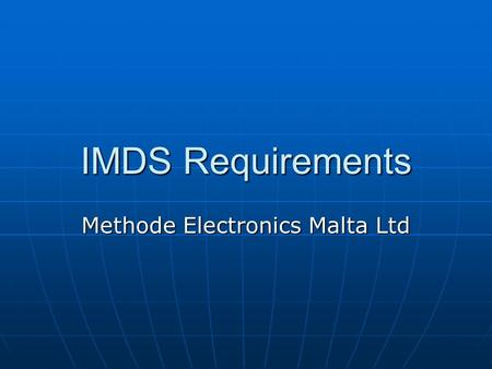 IMDS Requirements Methode Electronics Malta Ltd. What is IMDS? IMDS = International Material Data System. IMDS = International Material Data System. A.