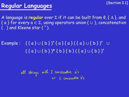 Regular Languages A language is regular over  if it can be built from ;, {  }, and { a } for every a 2 , using operators union ( [ ), concatenation.