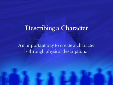 Describing a Character An important way to create a character is through physical description…