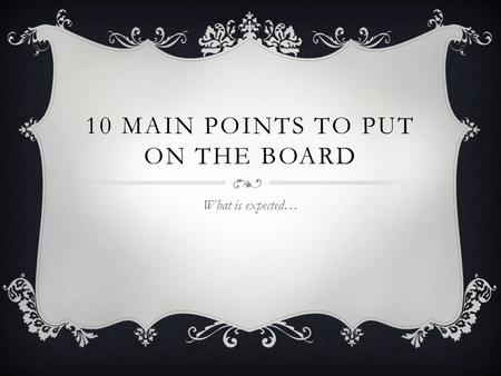 10 MAIN POINTS TO PUT ON THE BOARD What is expected…