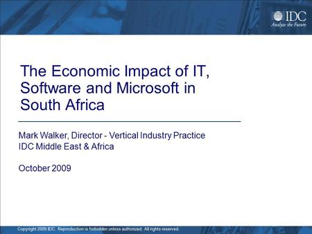 Copyright 2009 IDC. Reproduction is forbidden unless authorized. All rights reserved. The Economic Impact of IT, Software and Microsoft in South Africa.