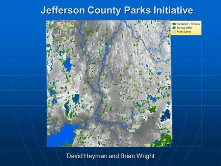 Jefferson County Parks Initiative David Heyman and Brian Wright.