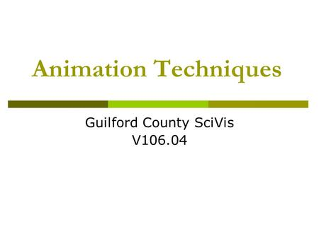 Animation Techniques Guilford County SciVis V106.04.