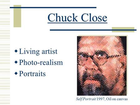 Chuck Close Chuck Close  Living artist  Photo-realism  Portraits Self Portrait 1997, Oil on canvas.