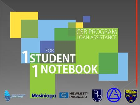 1. Enabling students to acquire their own notebook 2. Ensure students with sufficient ICT equipment 3. Provide affordable 24 months repayment scheme 4.