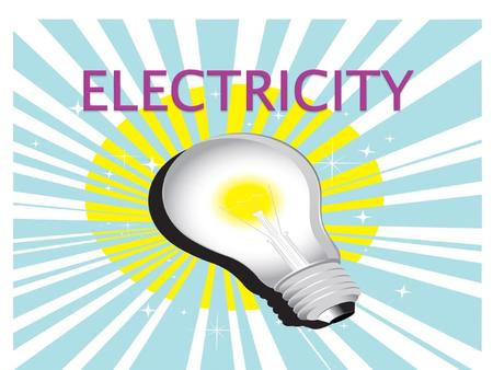  All electricity flows through a circuit  Electricity: a continuous flow of negative charges called electrons.