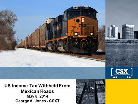 1 US Income Tax Withheld From Mexican Roads May 8, 2014 George A. Jones - CSXT.