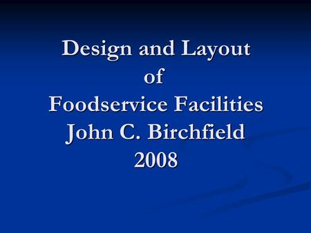 Design and Layout of Foodservice Facilities John C. Birchfield 2008