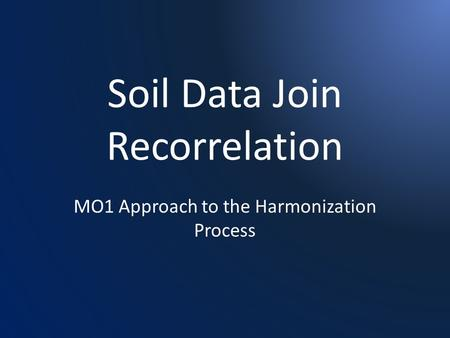 Soil Data Join Recorrelation MO1 Approach to the Harmonization Process.