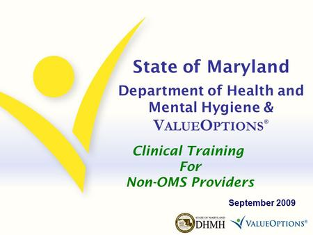State of Maryland Department of Health and Mental Hygiene & V ALUE O PTIONS ® September 2009 Clinical Training For Non-OMS Providers.