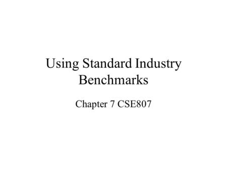 Using Standard Industry Benchmarks Chapter 7 CSE807.