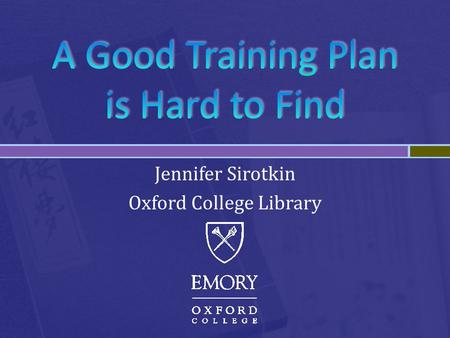 Jennifer Sirotkin Oxford College Library.  Two-year undergraduate school  756 enrollment  Liberal Arts Intensive  Significant leadership opportunities.