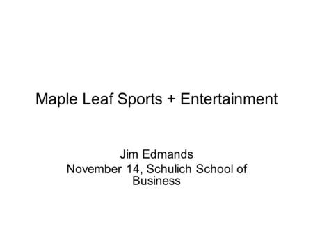 Maple Leaf Sports + Entertainment Jim Edmands November 14, Schulich School of Business.