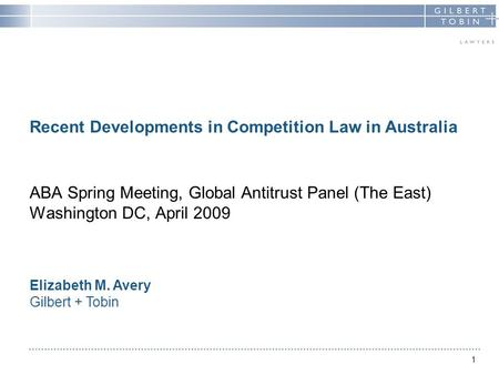 1 Recent Developments in Competition Law in Australia ABA Spring Meeting, Global Antitrust Panel (The East) Washington DC, April 2009 Elizabeth M. Avery.