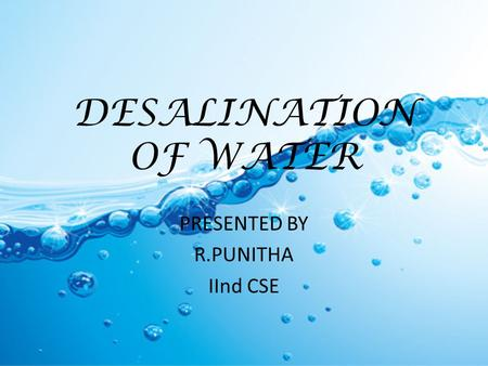 DESALINATION OF WATER PRESENTED BY R.PUNITHA IInd CSE.