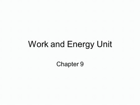 Work and Energy Unit Chapter 9. Energy The ability to do work or cause change Can be transferred into other forms (energy flow) Is conserved (can neither.