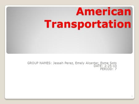 American Transportation GROUP NAMES: Jessah Perez, Emely Alcantar, Esme Soto DATE: 2-25-10 PERIOD: 7 1.