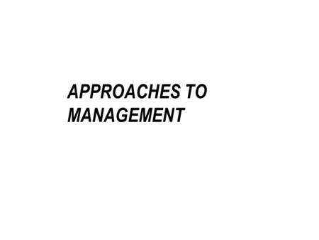 APPROACHES TO MANAGEMENT. CLASSICAL APPROACHES SCIENTIFIC MANAGEMENT MENTAL REVOLUTION BUILD A BODY OF KNOWLEDGE –SEPARATE PLANNING AND DOING –ONE BEST.