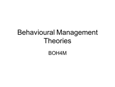 Behavioural Management Theories BOH4M. McGregor's Theory X/Y The Theory X approach… –Employees are naturally lazy/avoid work, don't want responsibility,