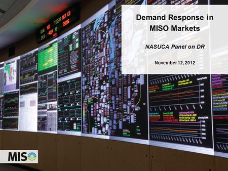 Demand Response in MISO Markets NASUCA Panel on DR November 12, 2012.