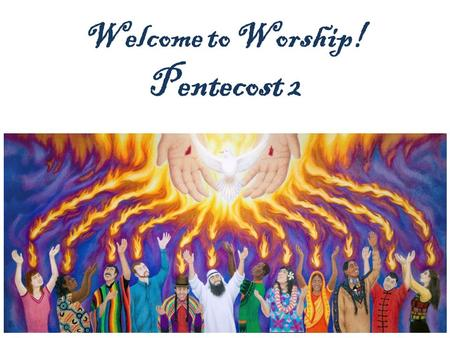Welcome to Worship! Pentecost 2. Please join us for Holy Communion! Welcome to the Lutheran Church of our Saviour! We will be celebrating Holy Communion.