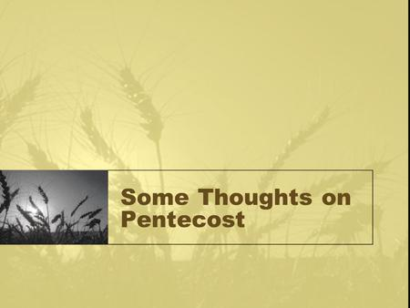 Some Thoughts on Pentecost. Pentecost As a Compass Pentecost orients us biblically to the inner logic of God's revelation of Himself in the world through.