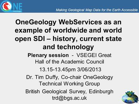 Making Geological Map Data for the Earth Accessible OneGeology WebServices as an example of worldwide and world open SDI – history, current state and technology.