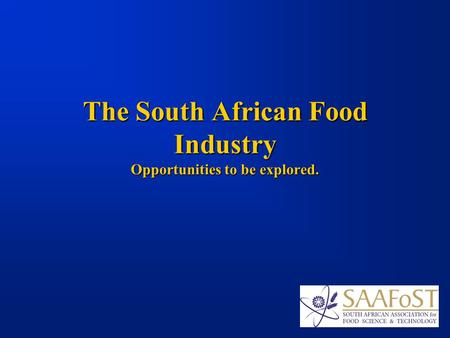 The South African Food Industry Opportunities to be explored.