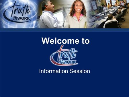 "Welcome to Information Session. Introduction Our goal…. ""A Life & Business Changing Experience"""