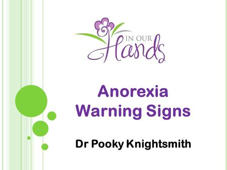 Anorexia Warning Signs Dr Pooky Knightsmith. W HAT IS AN EATING DISORDER ? 3 major types Food and weight as a way of coping Serious mental health issue.