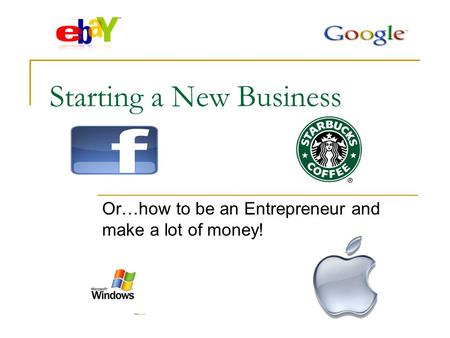 Starting a New Business Or…how to be an Entrepreneur and make a lot of money!