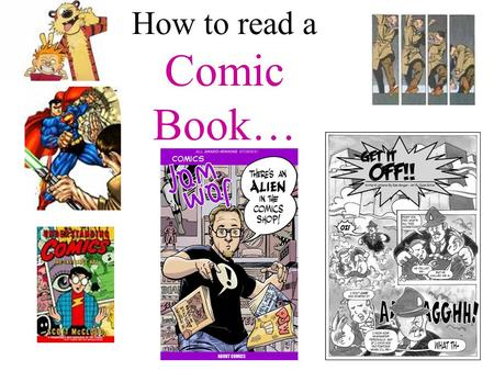How to read a Comic Book…. Comic terms…. Panels: Images are usually laid out within borders, known as panels. The layout of the panels can be in a grid,