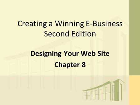 Creating a Winning E-Business Second Edition Designing Your Web Site Chapter 8.