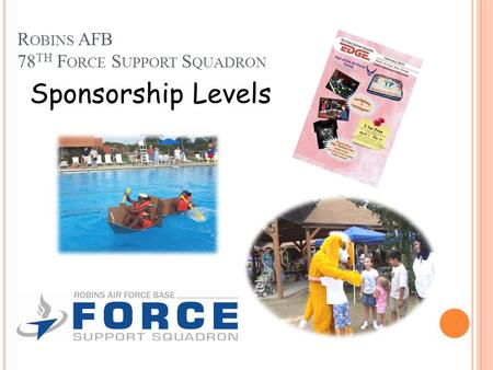 R OBINS AFB 78 TH F ORCE S UPPORT S QUADRON Sponsorship Levels.