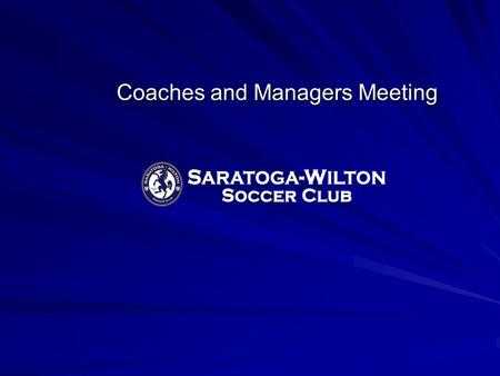 Coaches and Managers Meeting. Meeting Agenda Saratoga Wilton Soccer Club Saratoga Wilton Soccer Club Board Board Teams and Coaches Teams and Coaches Cost.