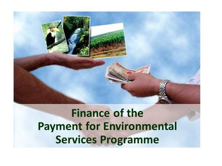 Finance of the Payment for Environmental Services Programme.